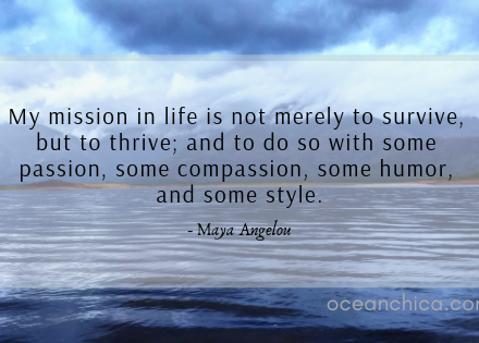 Maya Angelou Quote My mission in life is not merely to survive, but to thrive; and to do so with some passion, some compassion, some humor, and some style.